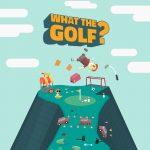 Téléchargements européens de cette semaine - 21 mai (What The Golf, Golf With Your Friends et plus)