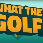 """Tout est sport et rien n'est ennuyeux """"What The Golf?"""""""